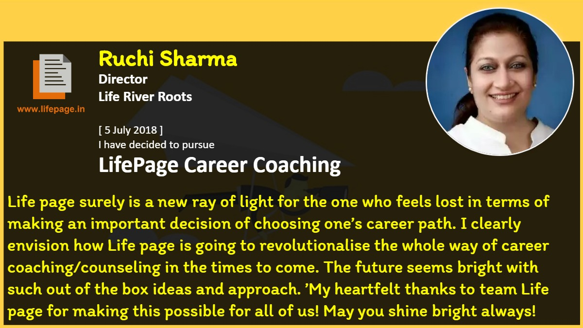 Life page  surely is a new ray of light for the one who feels lost in terms of making an important decision of choosing one's career path. I clearly envision how Life page is going to revolutionalise the whole way of career coaching/counseling in the times to come. The future seems bright with such out of the box ideas and approach. 'My heartfelt thanks to team Life page for making this possible for all of us! May you shine bright always!