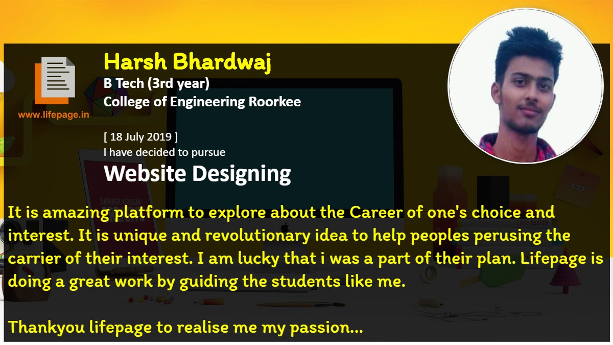 It is  amazing platform to explore about the Career of one's choice and interest. It is unique and revolutionary idea to help peoples perusing the carrier of their interest. I am lucky that i was a part of their plan. Lifepage is doing a great work by guiding the students like me.<br />