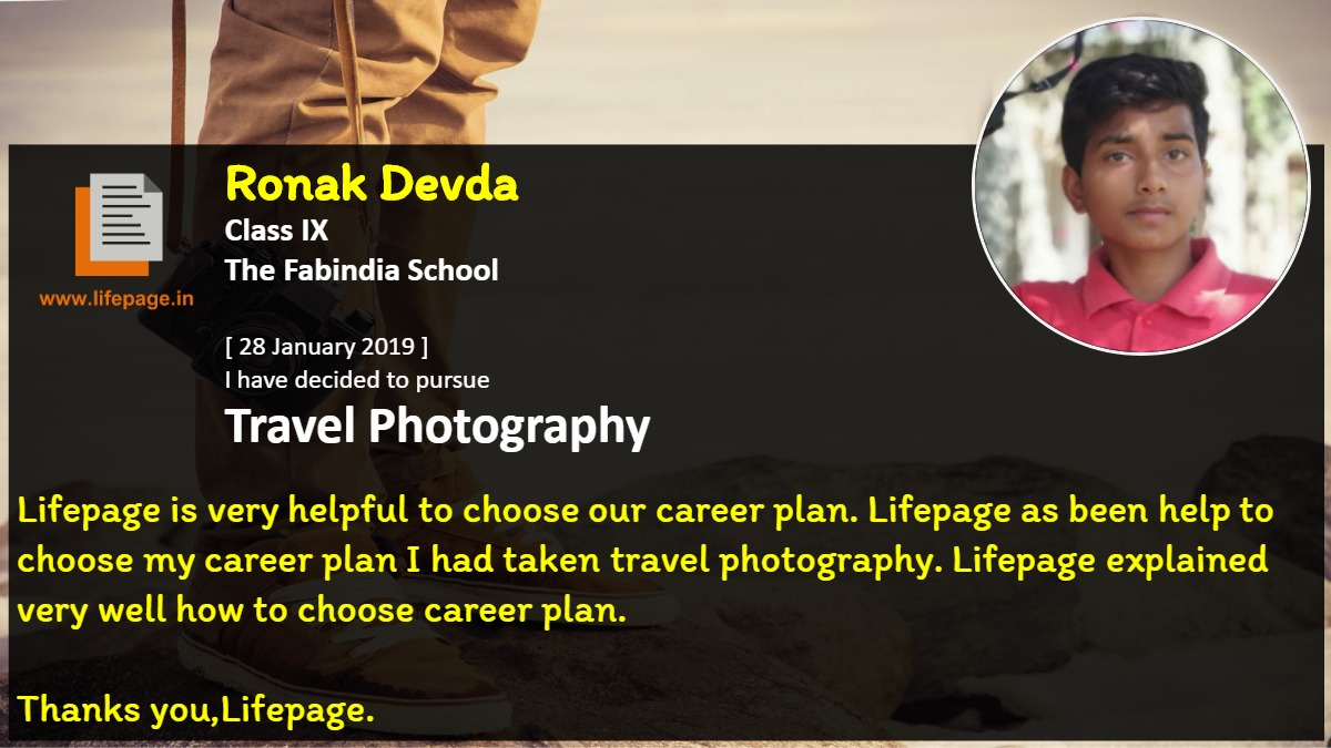 Lifepage is very helpful to choose our career plan.  Lifepage as been help to choose  my career  plan I had taken travel photography. Lifepage explained  very well how to choose career plan.