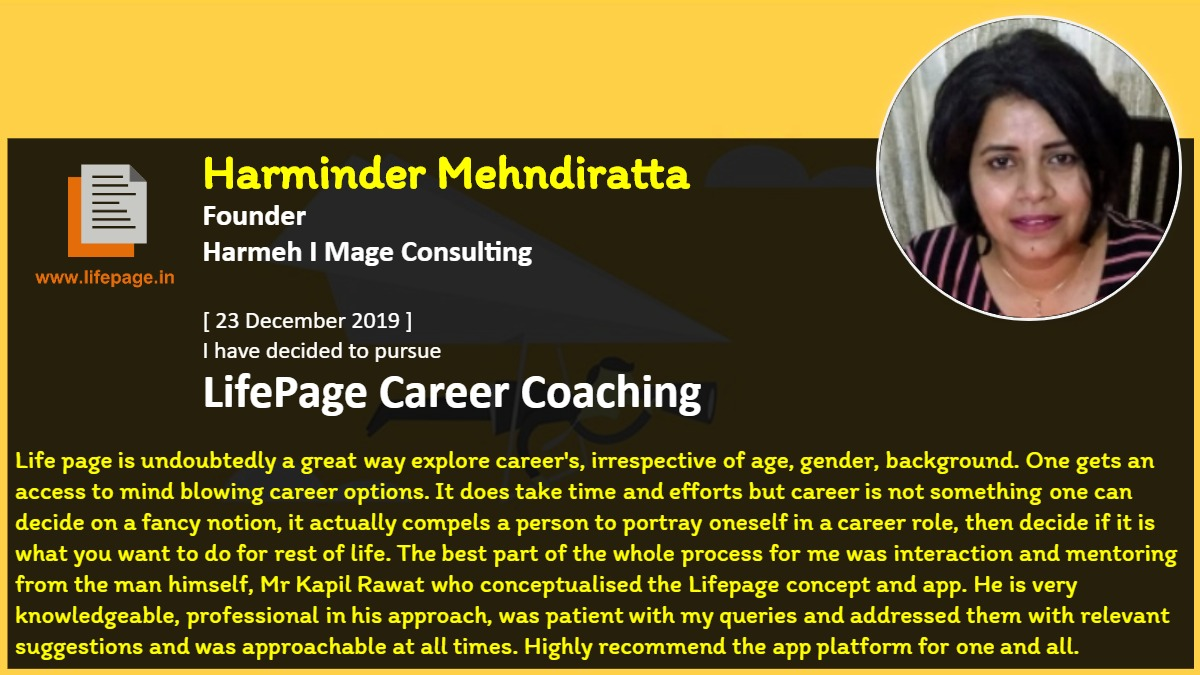 Life page is undoubtedly a great way explore career's,  irrespective of age, gender, background. One gets an access to mind blowing career options. It does take time and efforts but career is not something one can decide on a fancy notion, it actually compels a person to portray oneself in a career role, then decide if it is what you want to do for rest of life. The best part of the whole process for me was interaction and mentoring from the man himself, Mr Kapil Rawat who conceptualised the Lifepage concept and app. He is very knowledgeable, professional in his approach, was patient with my queries and addressed them with relevant suggestions and was approachable at all times. Highly recommend the app platform for one and all.