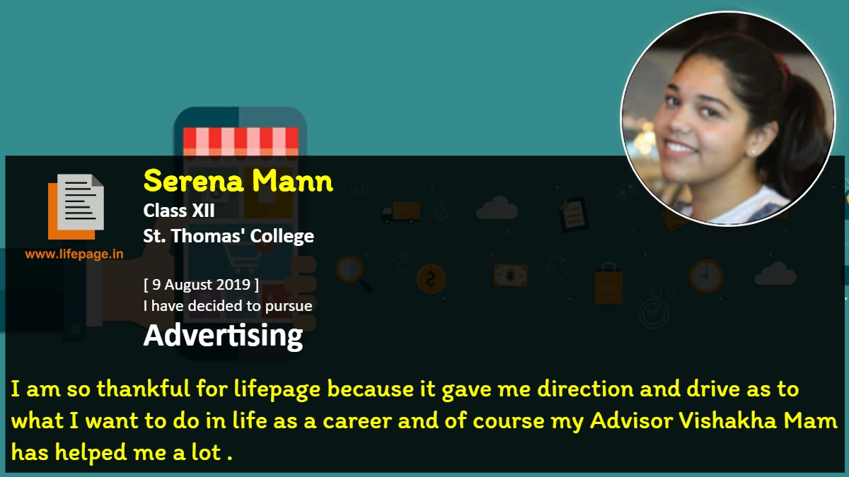 I am so thankful for lifepage because it gave me direction and drive as to what I want to do in life as a career and of course my Advisor Vishakha Mam has helped me a lot .