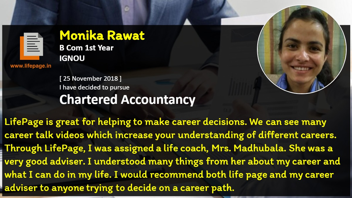 LifePage is great for helping to make career decisions. We can see many career talk videos which increase your understanding of different careers. Through LifePage, I was assigned a life coach, Mrs. Madhubala. She was a very good adviser.  I understood many things from her about my career and what I can do in my life. I would recommend both life page and my career adviser to anyone trying to decide on a career path.