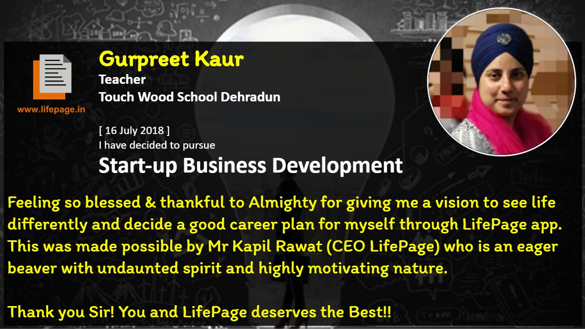 Feeling so blessed &  thankful to Almighty for giving me a vision to see life differently and decide a good career plan for myself through LifePage app. This was made possible by Mr Kapil Rawat (CEO LifePage) who is an eager beaver with undaunted spirit and highly motivating nature.