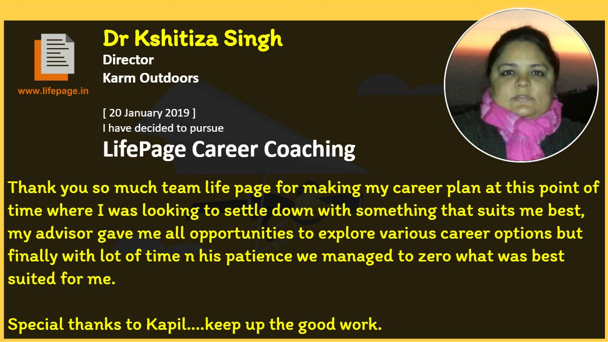 Thank you so much team life page for making my career plan at this point of time where I was looking to settle down with something that suits me best, my advisor gave me all opportunities to explore various career options but finally with lot of time n his patience we managed to zero what was best suited for me.