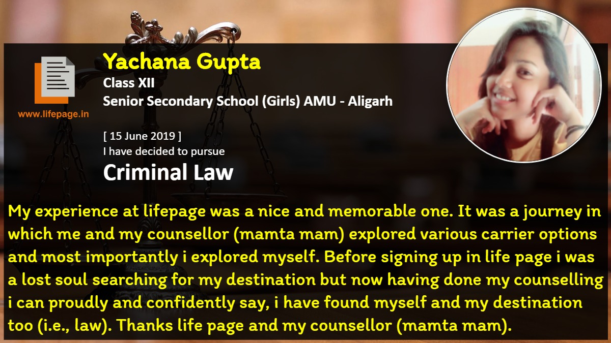 My experience at lifepage was a nice and memorable one. It was a journey in which me and my counsellor (mamta mam) explored various carrier options and most importantly i explored myself. Before signing up in life page i was a lost soul searching for my destination but now having done my counselling i can proudly and confidently say, i have found myself and my destination too (i.e., law). Thanks life page and my counsellor (mamta mam).